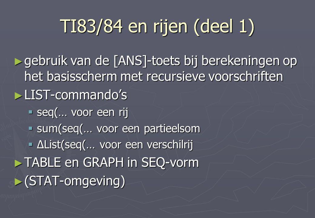 TI83/84 en rijen (deel 1) gebruik van de [ANS]-toets bij berekeningen op het basisscherm met recursieve voorschriften.